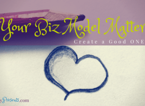Why Your Biz Model Matters: Pick a GOOD one!