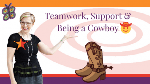 Teamwork, Support & Being a Cowboy