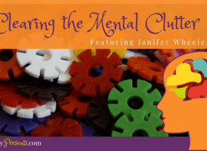 Clearing The Mental Clutter with Guest Janifer Wheeler