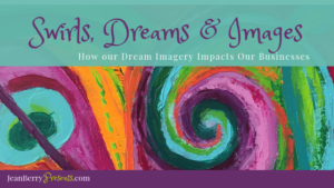 Swirls, Dream Imagery and Your Business