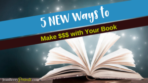 5 NEW Ways to Make $$$ with Your Book